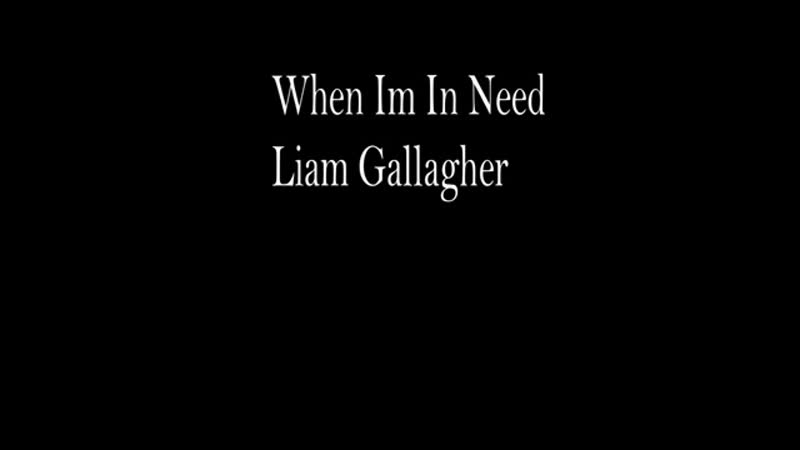 Liam Gallagher - When Im in Need