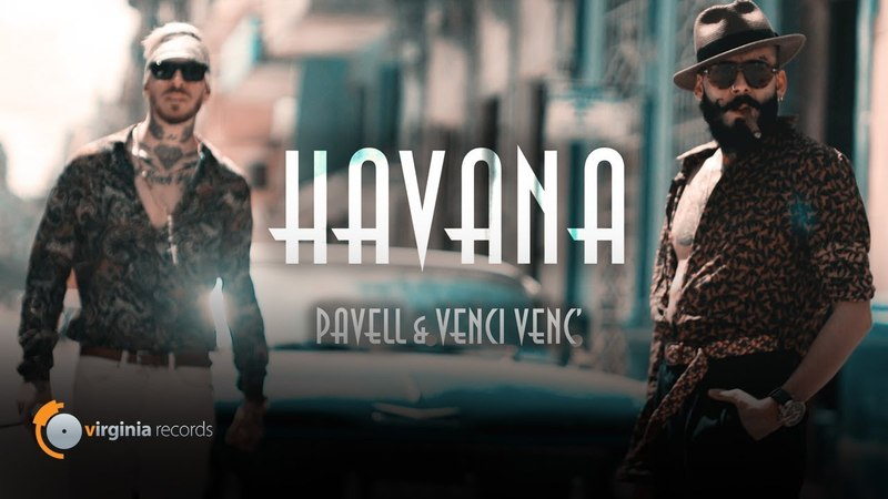 Pavell Venci Venc' - Havana (Official Video)
