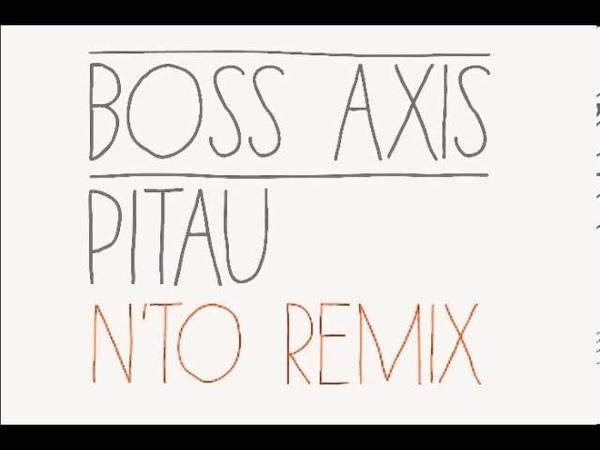 Boss Axis - Pitau (N'to Remix)