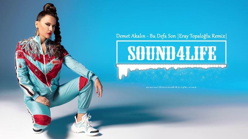 Demet Akalın - Bu Defa Son (Eray Topaloğlu Remix) Sound4Life