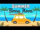 SUMMER BOSSA NOVA - Happy Background Instrumental Music - Music to Work, Study,Happyness