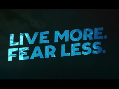 Live More. Fear Less.