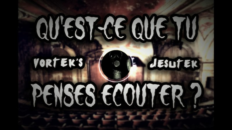 Vortek's Jesutek - Qu'est ce que tu pense ecouter