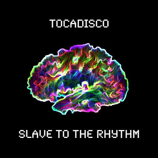Tocadisco альбом Slave to the Rhythm