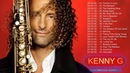 Kenny G Greatest Hits Full Album 2018 | The Best Songs Of Kenny G | Best Saxophone Love Songs 2018