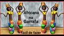 Africana na Garrafa - Artesanato - Reciclagem - Lixo ao luxo