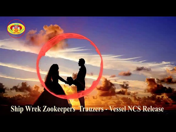 Ship Wrek Zookeepers Trauzers Vessel NCS Release âm nhạc
