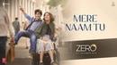 Клип Mere Naam Tu Song к фильму ZERO Шахрукх Кхан Анушка Шарма Катрина Каиф