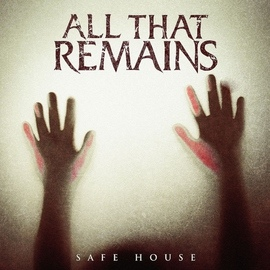 All That Remains альбом Safe House