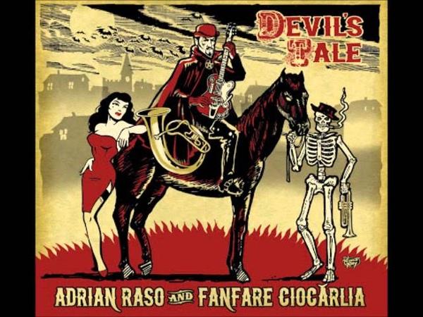 Adrian Raso and Fanfare Ciocarlia - ''Devil's Tale''