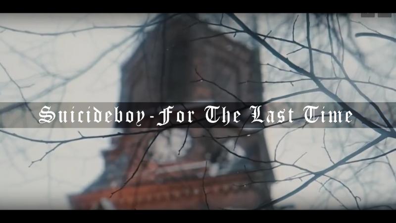 Suicideboy - FOR THE LAST TIME » Freewka.com - Смотреть онлайн в хорощем качестве