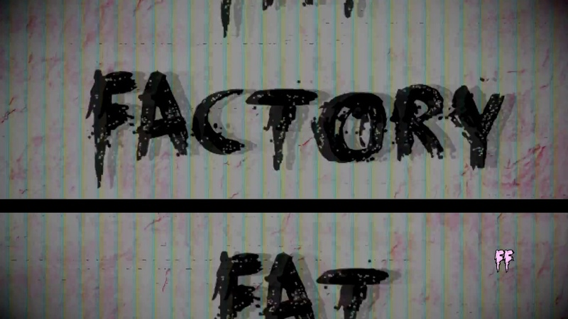 FAT FACTORY - preview into