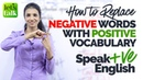 NEGATIVE to POSITIVE English Word Replacement How to speak VE English English Vocabulary Lesson