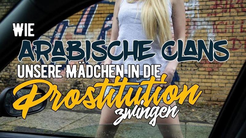 Wie Arabische Clans unsere Mädchen in die Prostitution zwingen   Hintergrund
