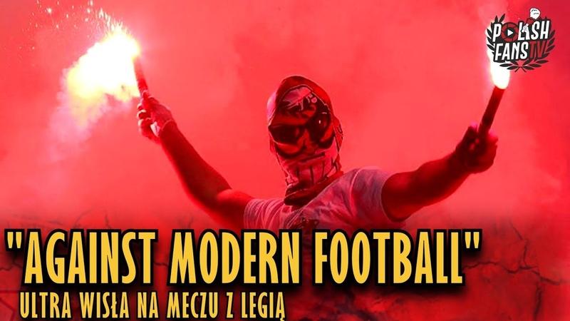 AGAINST MODERN FOOTBALL Ultra Wisła na meczu z Legią 31 03 2019 r