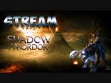 СТРИМ ПО Middle-earth: Shadow of Mordor | ДВИГАЕМСЯ ПО СЮЖЕТКЕ + РОЗЫГРЫШ ИГР #3