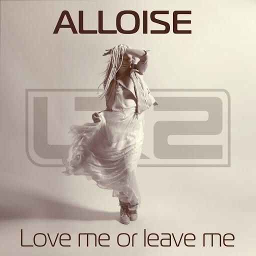 Alloise альбом Love Me or Leave Me