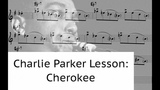 Charlie Parker Bebop Vocabulary, Articulation and Lick Lesson Cherokee Bridge (with Growl)