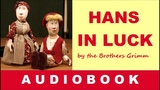 Hans In Luck- Fairy Tale by the Brothers Grimm Audiobook