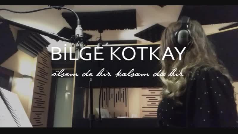 Bilge Kotkay - Ölsem De Bir Kalsam Da Bir (Sen Anlat Karadeniz 33.Bölüm)