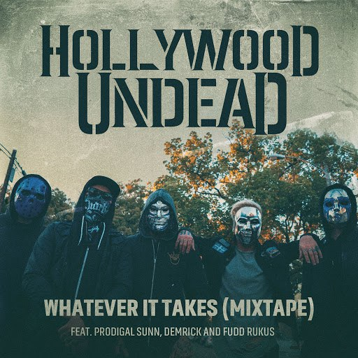 Hollywood Undead альбом Whatever It Takes (feat. Prodigal Sunn, Demrick & Fudd Rukus) [Mixtape]