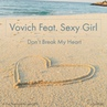 Vovich Feat Sexy Girl Don't Break My Heart Extended Mix