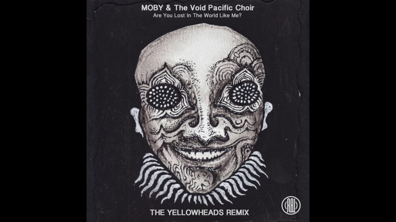 Moby The Void Pacific Choir - Are You Lost In The World Like Me (The YellowHeads Remix)