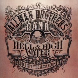The Allman Brothers Band альбом Hell & High Water: The Best Of The Arista Years