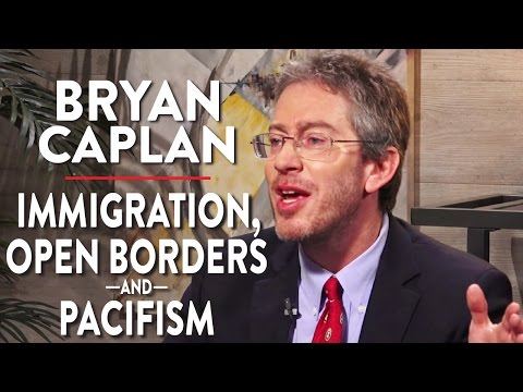 Debating Immigration, Open Borders, and Pacifism (Bryan Caplan Pt. 3)