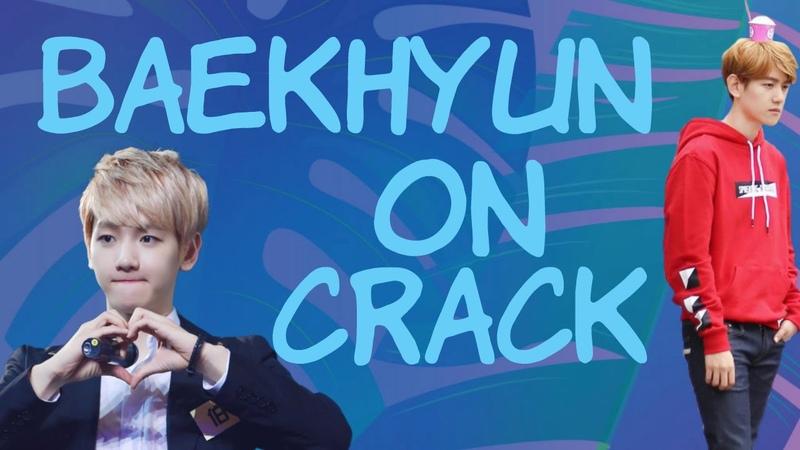 BAEKHYUN ON CRACK