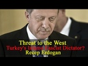 Threat to the West - Erdogan, Turkey's Islamo Fascist Dictator
