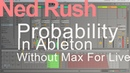 Probability in Ableton without Max For Live (Tutorial) = Ned Rush