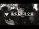 Bad Decisions - Black Magic (ft. Bad Pony)