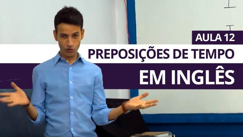 PREPOSIÇÕES DE TEMPO IN, ON, AT - AULA 12 PARA INICIANTES - PROFESSOR KENNY