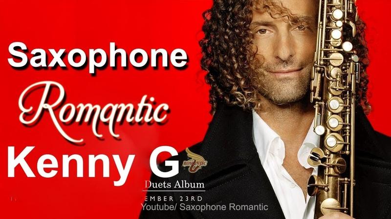 Saxophone Romantic : Best Saxophone Songs (Kenny G)   Nhạc Hòa Tấu Saxophone Tiếng Anh Bất Hủ