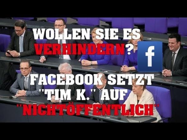 Wollen sie es verhindern? Facebook setzt Tim K. auf nichtöffentlich!