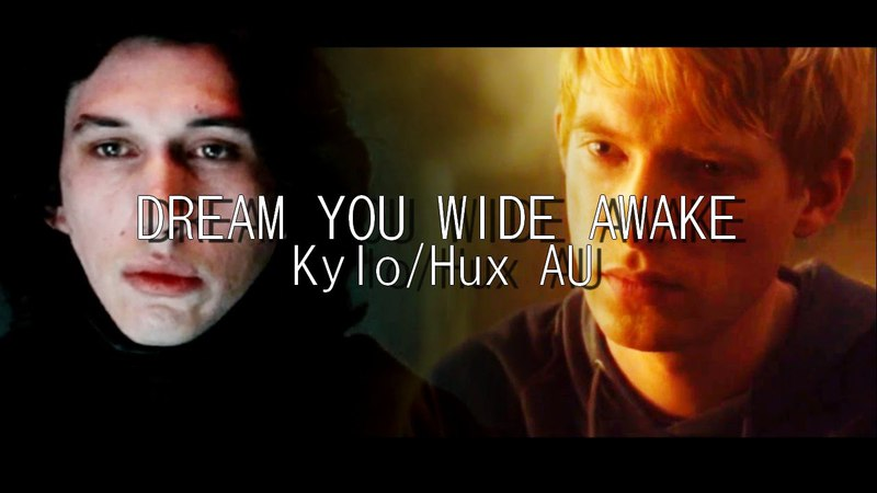 Kylo RenHux - Dream You Wide Awake [AU]