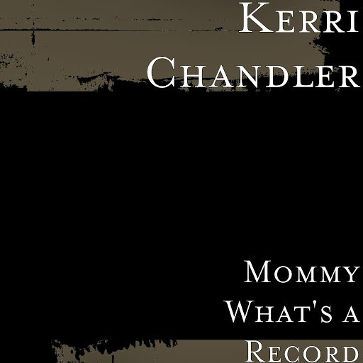 Kerri Chandler альбом Mommy What's a Record