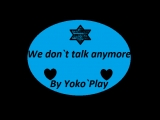 ~We Don`t talk anymore~