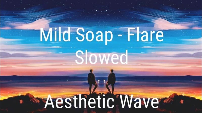 Mild Soap - Flare Slowed Aesthetic Wave Retrowave