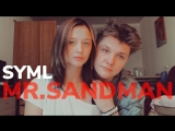 SYML - MR.SANDMAN (cover by Кэвин Дэйл feat Лера Яскевич)