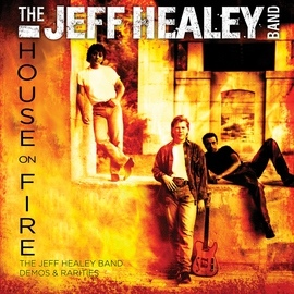 The Jeff Healey Band альбом House On Fire: The Jeff Healey Band Demos & Rarities