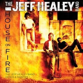 The Jeff Healey Band альбом House On Fire: The Jeff Healey Band Demos & Rarities