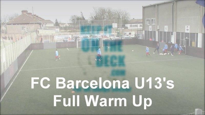 FC Barcelona U13's - Full Warm UP