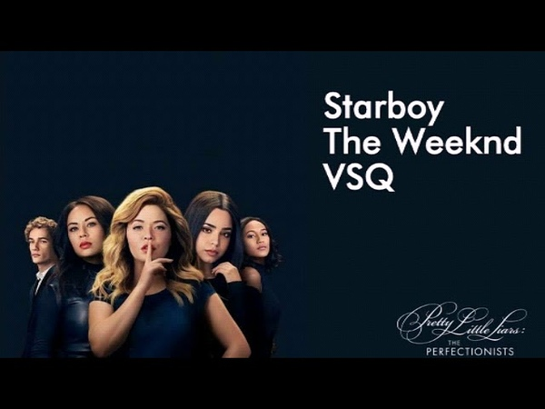 PLL THE PERFECTIONISTS - 1X1 Music Starboy - The Weeknd VSQ