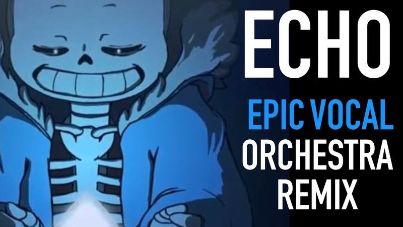 [UndertaleCrusher-P] ECHO - Epic OrchestralVocal Duet Remix