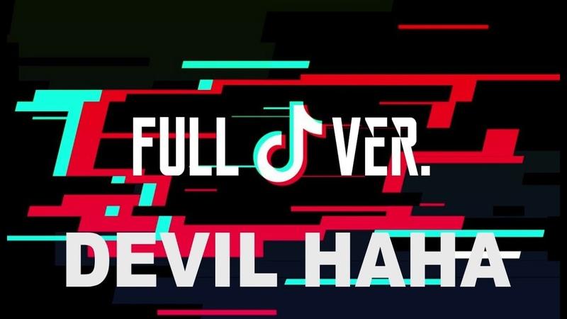 Tik Tok | Devil Haha song (Full ver.)