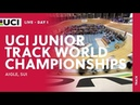 Day1 2018 UCI Junior Track Cycling World Championships Aigle SUI