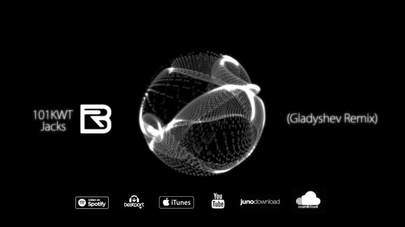 101 KWT - Jacks (Gladyshev Remix)