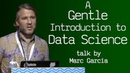 A Gentle Introduction to Data Science - talk by Marc Garcia
